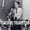 Teach Me Trumpet OK