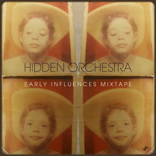 Early Influences Mixtape - Hidden Orchestra