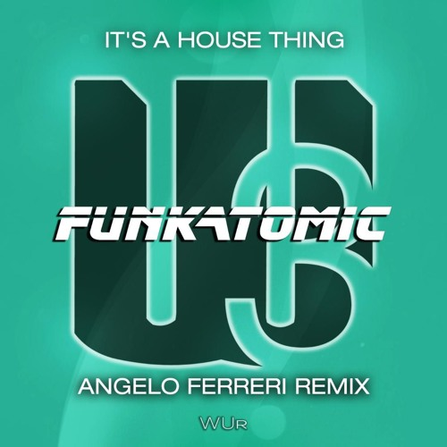 Funkatomic, Claudio Caccini - It's A House Thing (Angelo Ferreri Remix)