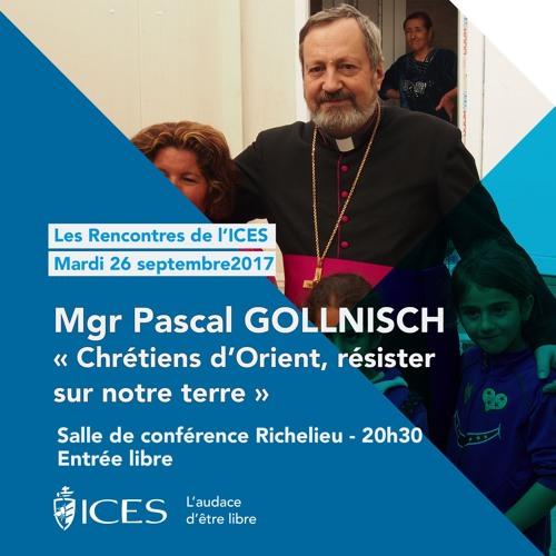 """Mgr Pascal Gollnisch - """"Chrétiens d'Orient, résister sur notre terre"""""""
