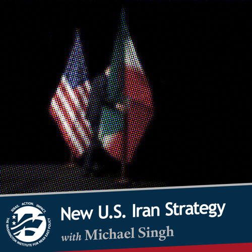 U.S. Iran Policy with Michael Singh