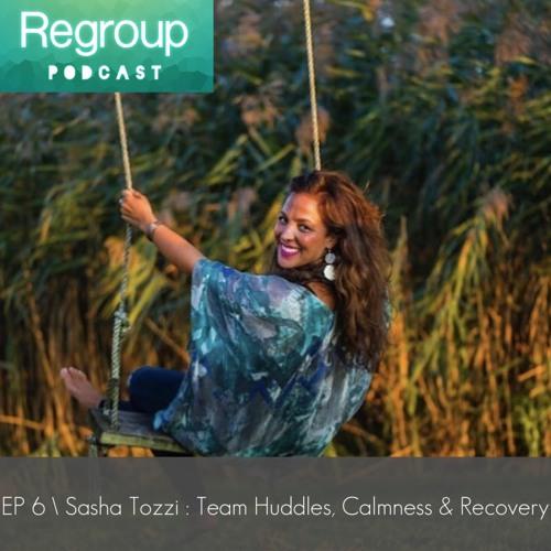 Episode 6: Sasha Tozzi - Team Huddles, Calmness & Recovery