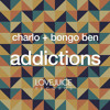 Charlo & Bongo Ben - Addictions [Preview]