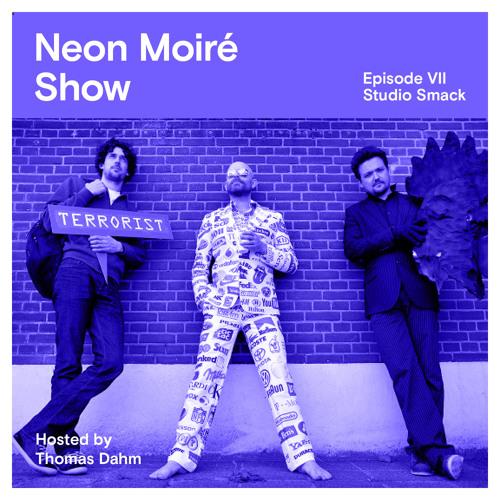 Neon Moiré Show — Episode VII — Studio Smack