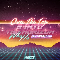 Who Ha & Phaserland - Over The Top (& Into The Horizon)