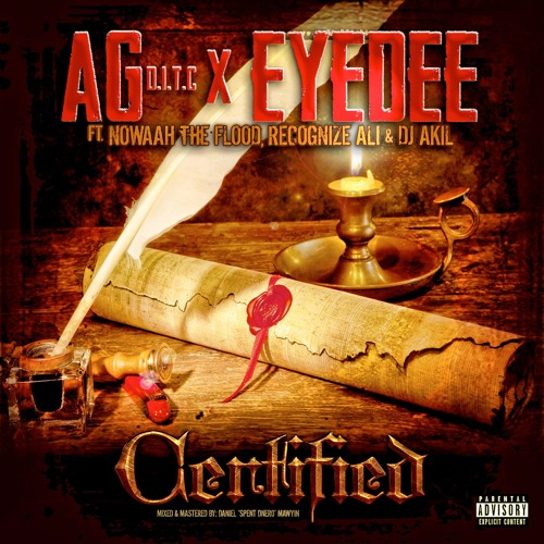 AG x EyeDee Ft. Nowaah The Flood , Recognize Ali , & DJ Akil - Certified