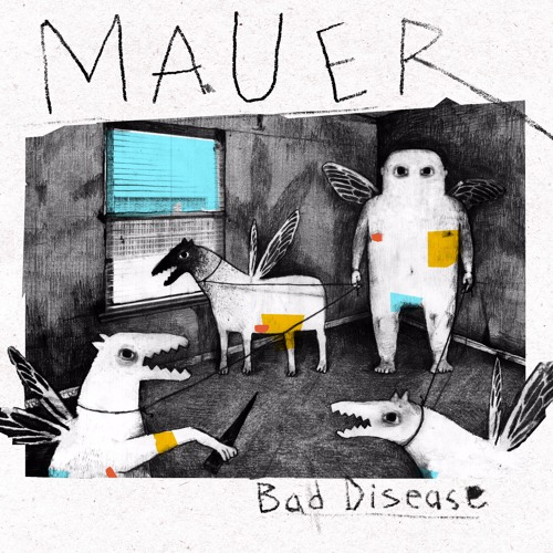 MAUER - Bad Disease