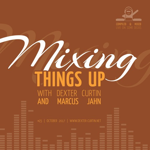 Dexter Curtin & Marcus Jahn - Mixing Things Up (October 2017)