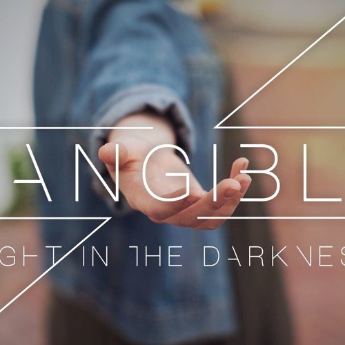 TANGIBLE #1: Light in the Darkness
