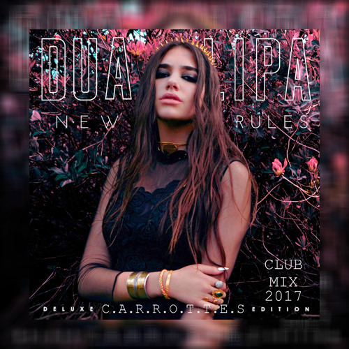 C.A.R.R.O.T.T.E.S & DUA LIPA - New Rules [Deluxe Edition] (Club Mix) 2017