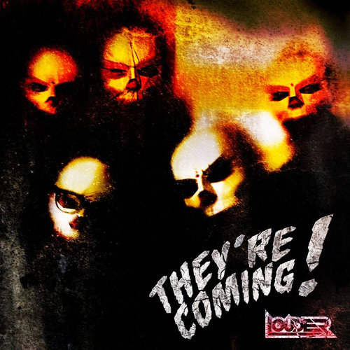 Louder - They're Coming