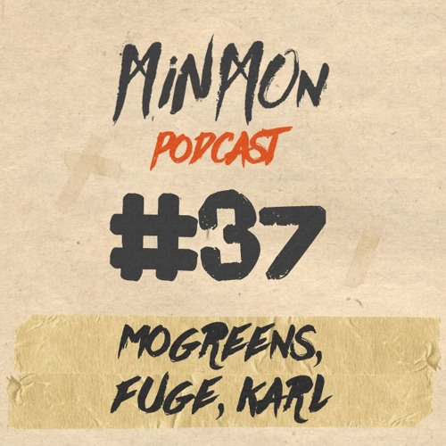 MINMON Podcast #37 by Mogreens, Fuge, Karl