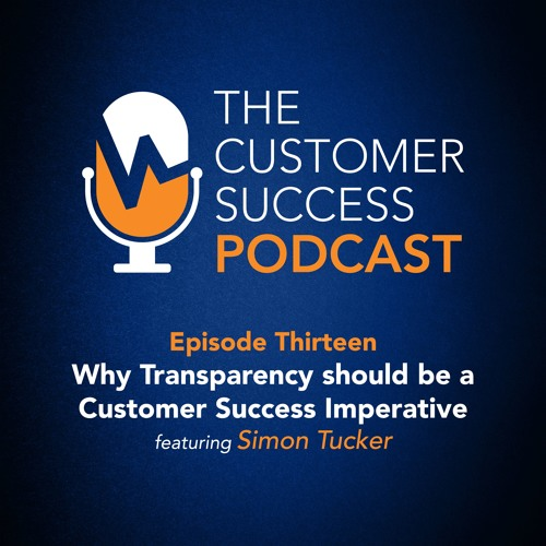 Why Transparency is a Customer Success Imperative with Simon Tucker