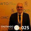 Chute 025 - O Brasil E A Agenda De Comércio Internacional, Com Paulo Ferracioli