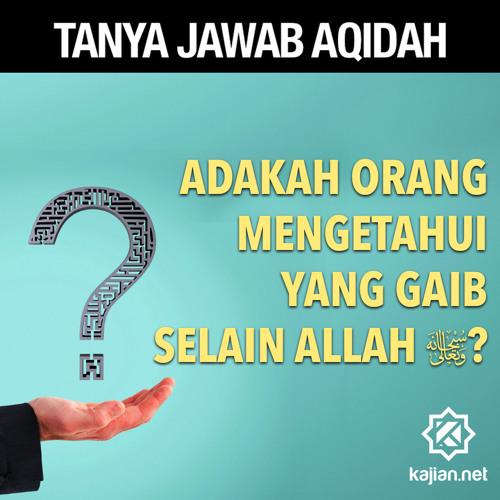 Tanya Jawab Aqidah: Adakah Orang Mengetahui yang Gaib Selain Allah? - Ustadz Mizan Qudsiyah, Lc.