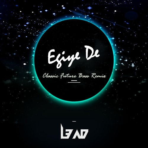 Egiye De (Classic Future Bass Mix) - L3AD
