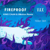 VAX ft.Teddy Sky - Fireproof (KING CAAN & 6Motion Remix)