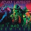 If I Had You (Josh Blair Bootleg) - Adam Lambert [Click Buy 4 Free DL]