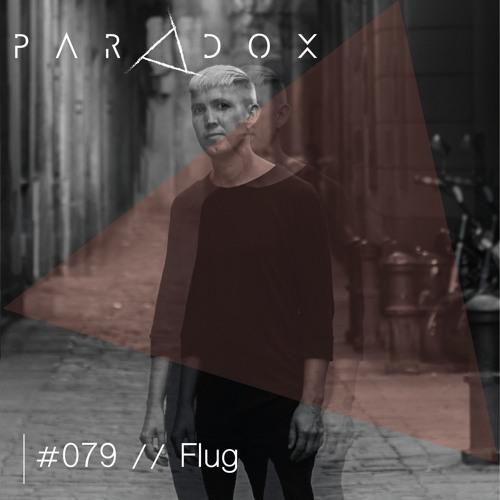 PARADOX PODCAST #079 -- FLUG