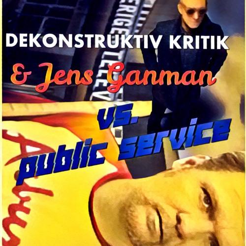 6.4 DEKONSTRUKTIV KRITIK & Jens Ganman Vs. Public Service