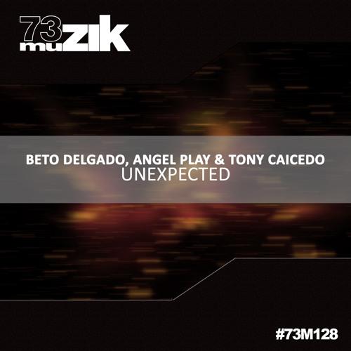 73M128 : Beto Delgado, Angel Play & Tony Caicedo - Unexpected (Remix)