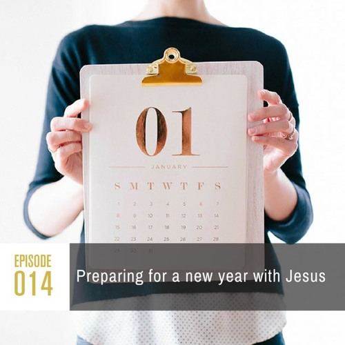 Season 1, Episode 014: Preparing for a new year with Jesus