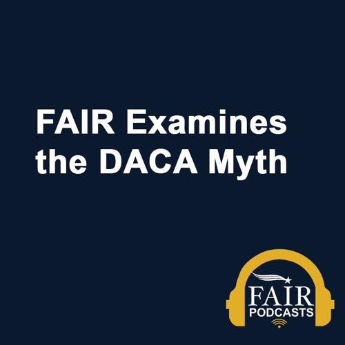 FAIR Examines the DACA Myth