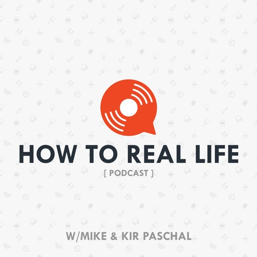 """""""How to Real Life"""" Podcast"""
