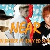 Justin Bieber Ft. Sia & Ed Sheeran -Near