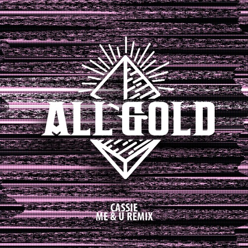 Cassie - Me & U - (All Gold Remix)