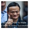 Jack Ma - How to Make a Small Business Successful