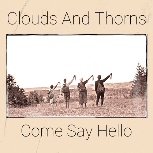 Clouds And Thorns - Come Say Hello