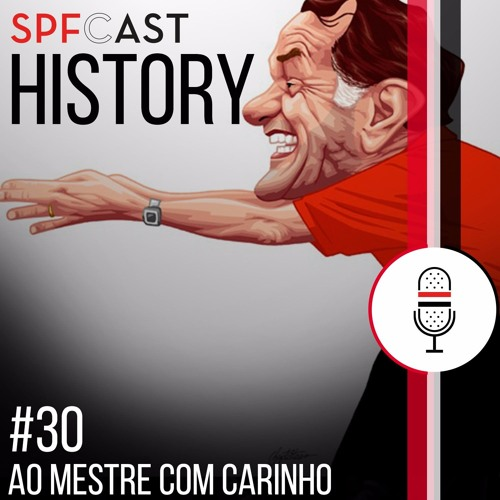 SPFCast #30 History - Ao Mestre com Carinho (part. Felipe Morais)