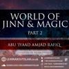 World of Jinn & Magic - Part 02|Abu 'Iyaad Amjad Rafiq|Islam Teeside