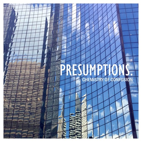 The Presumptions:  Chemistry of Confusion