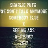 CHARLIE PUTH - WE DON'T TALK ANYMORE SOMEBODY ELSE X REE MII ADS (A - T PROD) 2K17