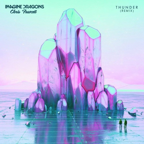 Imagine Dragons - Thunder (Chris Fawcett Remix)[OFFICIAL AUDIO]