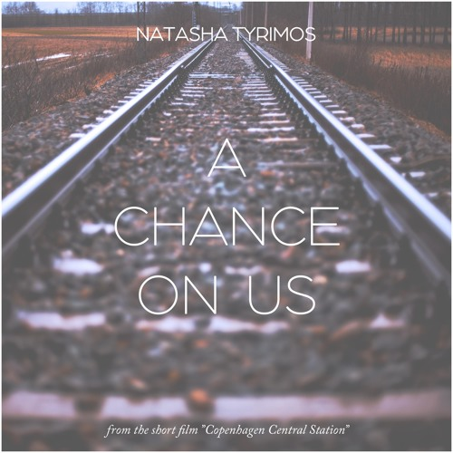 """A Chance On Us (from """"Copenhagen Central Station"""")"""