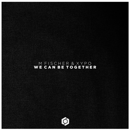 M Fischer & XYPO - We Can Be Together