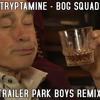 Tryptamine - Bog Squad (Trailer Park Boys Remix)(Free Download)