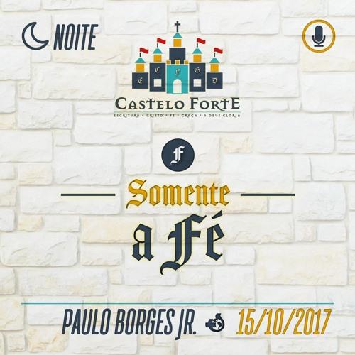 Somente a Fé - Paulo Borges Jr - 15/10/2017 (Noite)