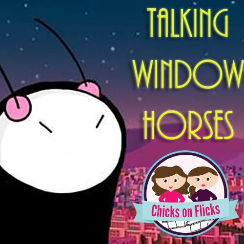 Chicks on Flicks 8: Talking Window Horses