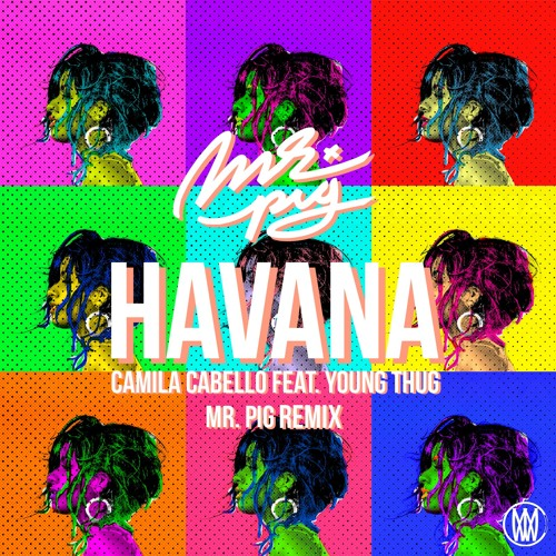 Camila Cabello Havana Ft Young Thug Mr Pig Remix Worldwide Premiere By Worldwide Records Listen To Music