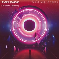 Imagine Dragons - Whatever It Takes (Chiselm Remix)