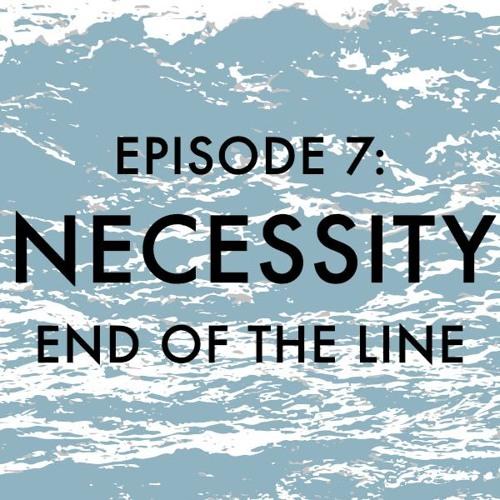 EPISODE 7: Necessity