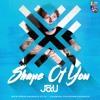 Shape Of You - J&U (Remix)