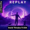 David Thivaios - Replay ft. GIIA (Original Mix)