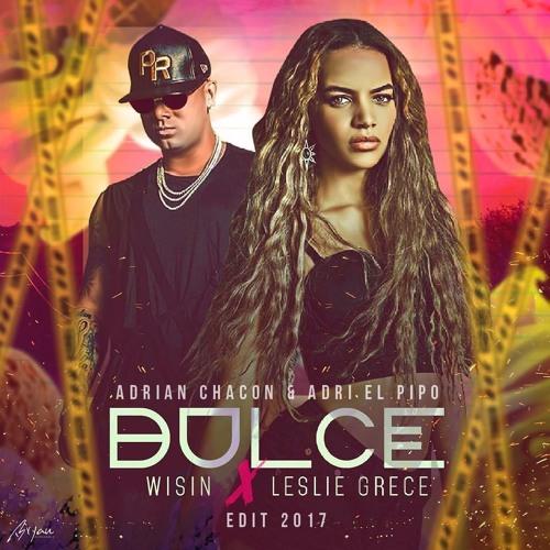 Wisin Ft. Leslie Grace - Dulce (Adrian Chacon & Adri El Pipo Edit 2017)[Copyright]