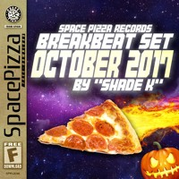 SPACE PIZZA BREAKBEAT SET - OCTOBER 2017 (BY SHADE K)