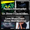 Pessto x Aftermarket x Dr. Shiver x David Allen - Love Wusu Chant (Kross Well MashUp)